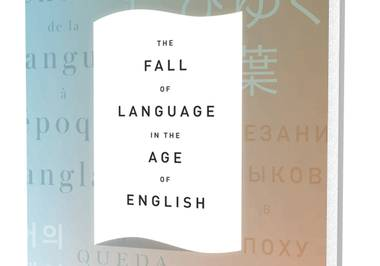 """English is becoming a universal language such as humans have never known before,"" Mizumura argues in The Fall of Language in the Age of English."