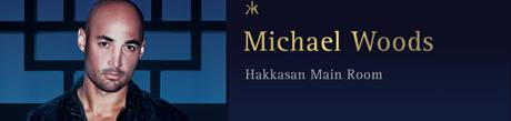 Michael Woods at Hakkasan