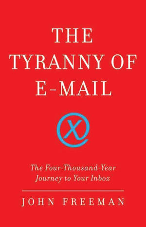 <em>Tyranny of E-Mail</em> by John Freeman
