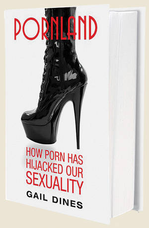 <em>Pornland: How Porn Hijacked Our Sexuality</em> by Gail Dines