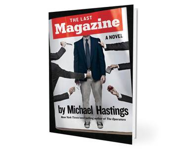 Michael Hastings' posthumous novel, The Last Magazine, takes a no-prisoners approach to the roman à clef, the tip of his spear this time the failing days of another empire: news magazines.