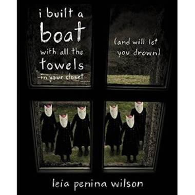 Leia Penina Wilson's debut collection of poems, I Built a Boat With All the Towels In Your Closet (And Will Let Your Drown), was released by Red Hen Press on October 7.