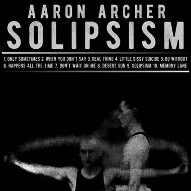 Aaron Archer's Solipsism is out now at aaronarcher.bandcamp.com.